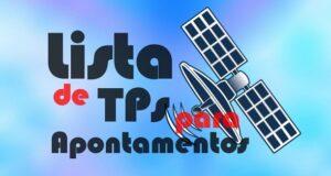 Super lista de TP forte apontamento principais satélites
